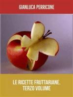 Le Ricette Fruttariane. Terzo volume
