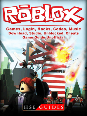 Roblox Games, Login, Hacks, Codes, Music, Download, Studio, Unblocked,  Cheats, Game Guide Unofficial by HSE Guides - Read Online