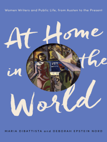 At Home in the World: Women Writers and Public Life, from Austen to the Present