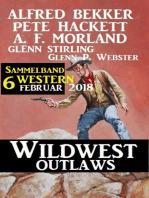 Sammelband 6 Western – Wildwest Outlaws Februar 2018