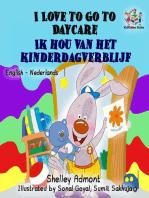 I Love to Go to Daycare Ik hou van het kinderdagverblijf (Dutch Kids Books)