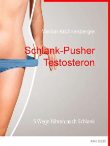 Schlank-Pusher Testosteron: 5 Wege führen nach Schlank