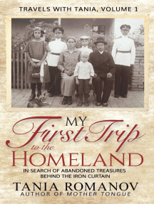 My First Trip to The Homeland: In Search of Abandoned Treasures Behind the Iron Curtain: Travels with Tania