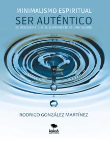 Minimalismo espiritual: Ser Auténtico es descubrir que el sufrimiento es una ilusión