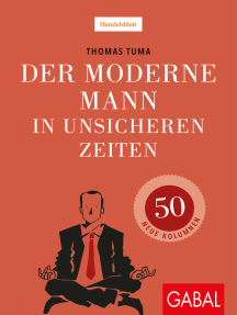Der moderne Mann in unsicheren Zeiten: 50 neue Kolumnen