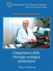 L'importanza della chirurgia urologica mininvasiva: In Memoria del Prof. Vincenzo Disanto, primario chirurgo urologo