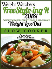 Weight Watchers FreeStyle-ing It! 2018 Weight Watchers SmartPoints & 100 Calorie Weight Loss Diet Slow Cooker Cookbook