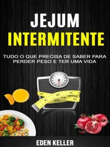 Jejum Intermitente: Tudo o que precisa de saber para perder peso e ter uma vida