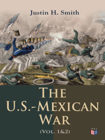 The U.S.-Mexican War (Vol. 1&2): The Relations Between the U.S. And Mexico, Attitudes on the Eve of War, the Preliminaries of the Conflict, the California Question, the War in American Politics, the Foreign Relations of the War