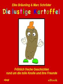 Die lustige Kartoffel: Fröhlich freche Geschichten rund um die tolle Knolle und ihre Freunde