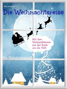 Die Weihnachtsreise - Ein Weihnachtsmärchen: Wunschkind, Pia und Pit erleben ein unvergessliches Weihnachtsfest