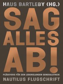 Sag alles ab!: Plädoyers für den lebenslangen Generalstreik - Nautilus Flugschrift