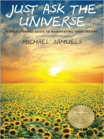 Just Ask The Universe: A No-Nonsense Guide to Manifesting Your Dreams: Manifesting Your Dreams Collection, #1