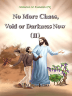 Sermons on Genesis (IV) - No More Chaos, Void or Darkness Now (II)