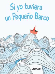 Si yo tuviera un Pequeño Barco: (If I had a Little Boat)