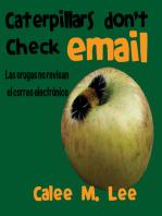Caterpillars Don't Check Email / Las orugas no revisan el correo electrónico