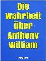 Die Wahrheit über Anthony William