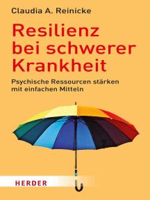Resilienz bei schwerer Krankheit: Psychische Ressourcen stärken mit einfachen Methoden
