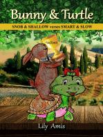 Bunny & Turtle, Snob & Shallow verses Smart & Slow