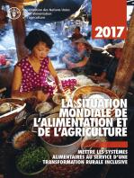 La Situation Mondiale de l'Alimentation et de l'Agriculture 2017. Mettre les systèmes alimentaires au service d'une transformation rurale inclusive