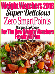 Weight Watchers 2018 Super Delicious Zero SmartPoints Recipes Cookbook For The New Weight Watchers FreeStyle Plan