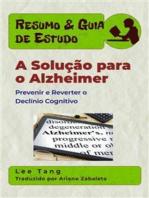 Resumo & Guia De Estudo - A Solução Para O Alzheimer