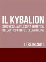 IL KYBALION - Studio sulla Filosofia Ermetica dell'antico Egitto e della Grecia