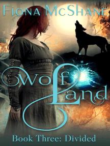 Wolf Land Book Three: Divided: Wolf Land, #3
