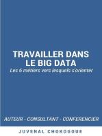 Travailler dans le Big Data - les 6 métiers vers lesquels s'orienter