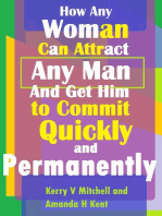How Any Woman Can Attract Any Man And Get Him to Commit Quickly And Permanently