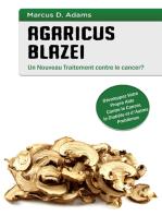 Agaricus blazei - Un Nouveau Traitement contre le cancer?: Développez Votre Propre Aide Contre le Cancer, le Diabète et d'Autres Problèmes