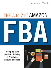 The A to Z of Amazon FBA: A Step By Step Guide to Building a Profitable Amazon Business