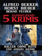 Sammelband 5 Krimis - Killer ohne Reue und andere Krimis