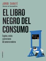 El libro negro del consumo: Engaños, estafas y perversiones del comercio moderno