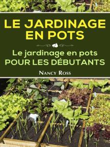 Le Jardinage en pots Le jardinage en pots pour les débutants