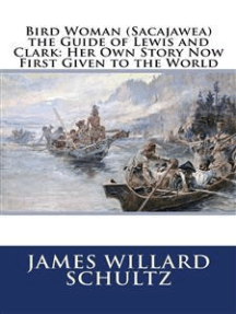 Bird Woman (Sacajawea) the Guide of Lewis and Clark (Illustrated): Her Own Story Now First Given to the World