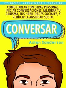 Conversar: Cómo Hablar con Otras Personas, Iniciar Conversaciones, Mejorar tu Carisma, tus Habilidades Sociales, y Reducir la Ansiedad Social: Mejores conversaciones, #1