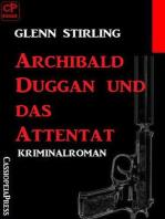 Archibald Duggan und das Attentat