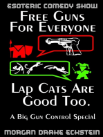 Free Guns For Everyone. Lap Cats Are Good Too. (A Big Gun Control Special)