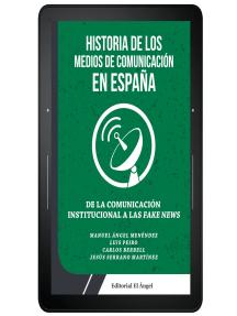 Historia de los medios de comunicación en España: De la comunicación institucional a las Fake News