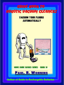 Guide Book to Robotic Vacuum Cleaners: Home Guide Basics Series, #7