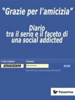 """""""Grazie per l'amicizia"""": Diario tra il serio e il faceto di una social addicted"""