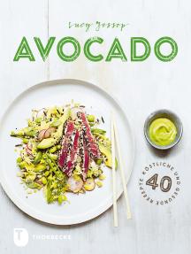 Avocado: 40 köstliche und gesunde Rezepte