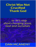 Christ Was Not Crucified Thank God