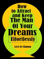How to Attract and Keep the Man of Your Dreams Effortlessly