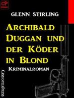 Archibald Duggan und der Köder in Blond