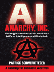 Anarchy, Inc.: Profiting in a Decentralized World with Artificial Intelligence and Blockchain by Patrick Schwerdtfeger