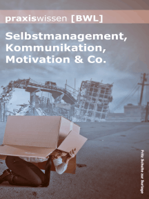 Praxiswissen Bwl: Selbstmanagement, Kommunikation, Motivation & Co.
