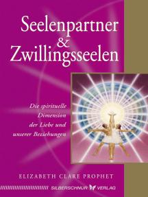 Seelenpartner & Zwillingsseelen: Die spirituelle Dimension der Liebe und unserer Beziehungen