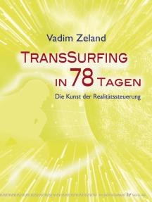 Transsurfing in 78 Tagen: Die Kunst der Realitätssteuerung